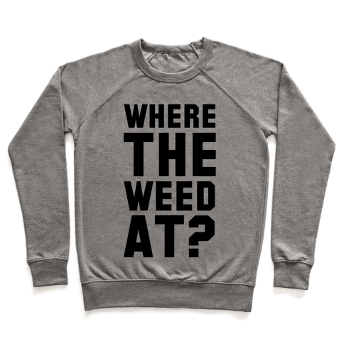Where the Weed At? Pullover