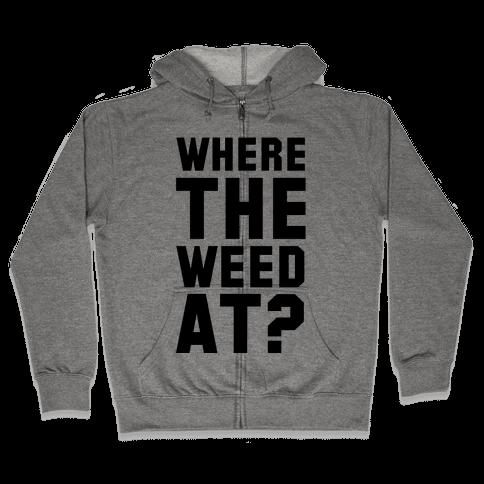 Where the Weed At? Zip Hoodie