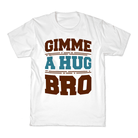 Gimme a Hug Bro Kids T-Shirt