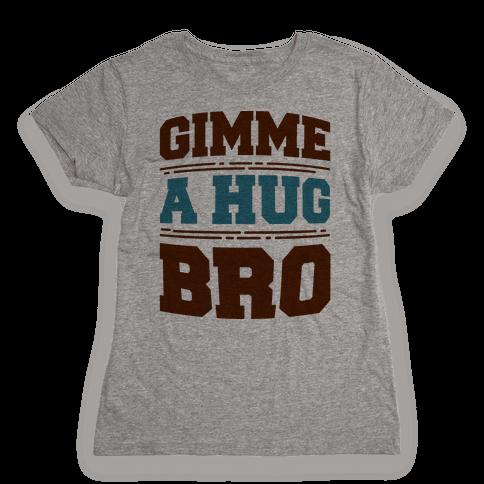 Gimme a Hug Bro Womens T-Shirt
