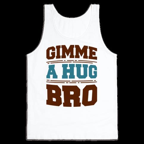 Gimme a Hug Bro Tank Top