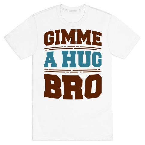 Gimme a Hug Bro Mens T-Shirt