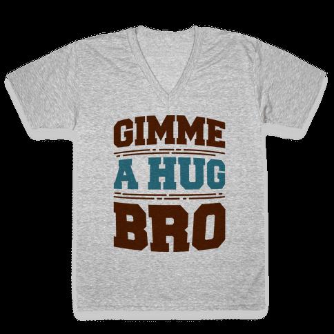 Gimme a Hug Bro V-Neck Tee Shirt