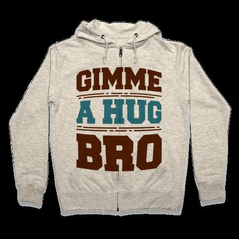 Gimme a Hug Bro Zip Hoodie