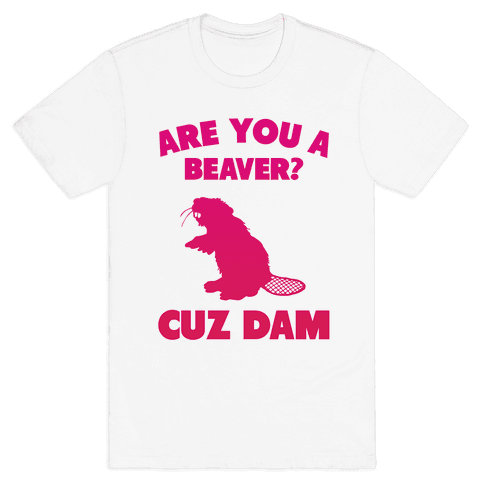 Are You A Beaver? Cuz Dam (tank) Mens T-Shirt