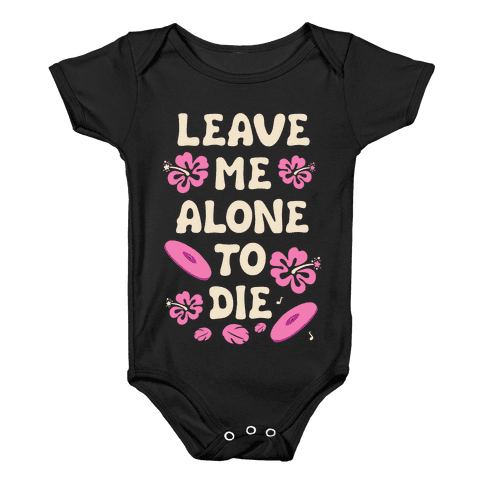 Leave Me Alone To Die Quote Baby Onesy
