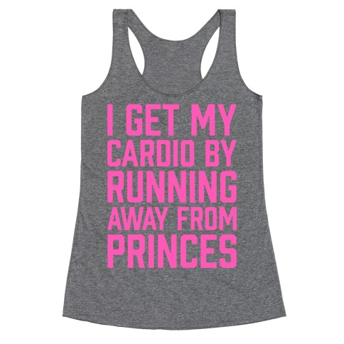 I Get My Cardio By Running Away From Princes Racerback Tank Top
