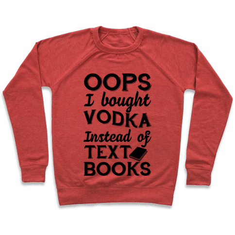 Oops! I Bought Vodka Instead Of Text Books Pullover
