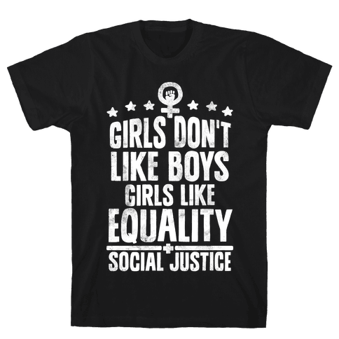 Girls Don't Like Boys Girls Like Equality And Social Justice Mens T-Shirt