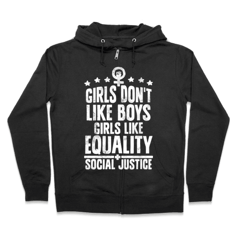 Girls Don't Like Boys Girls Like Equality And Social Justice Zip Hoodie