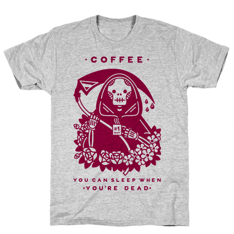Coffee You Can Sleep When You're Dead Mens T-Shirt