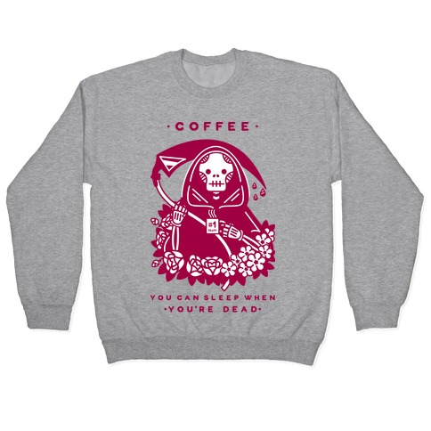 Coffee You Can Sleep When You're Dead Pullover