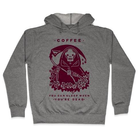 Coffee You Can Sleep When You're Dead Hooded Sweatshirt