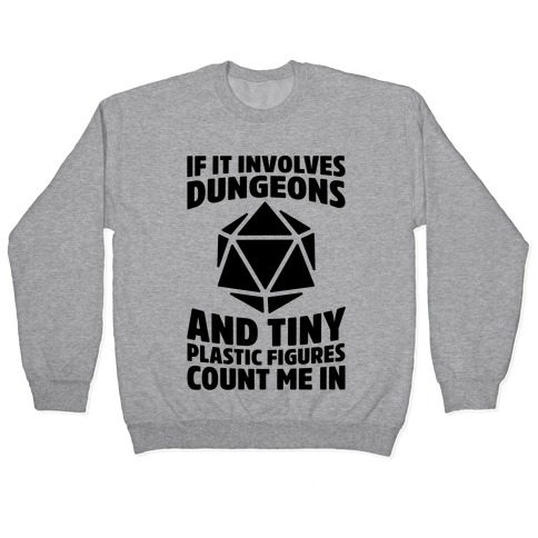 If It Involves Dungeons And Tiny Plastic Figures, Count Me In Pullover