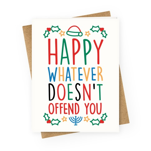 Happy Whatever Doesn't Offend You Greeting Card