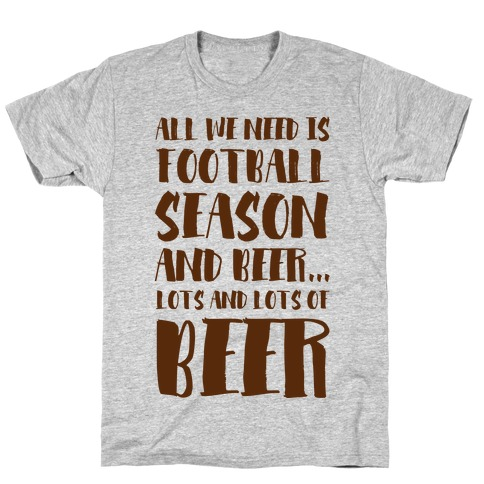 All We Need is Football Season and Beer. T-Shirt