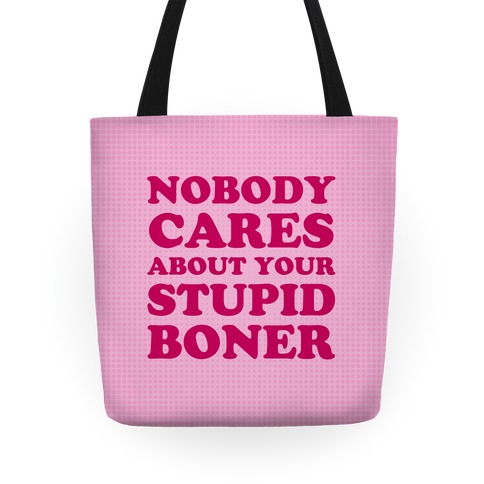 Nobody Cares About Your Stupid Boner Tote
