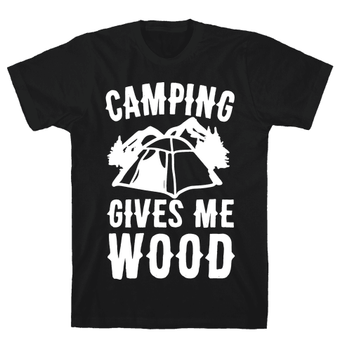 Camping Gives Me Wood Mens T-Shirt