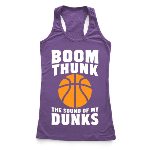 Boom, Thunk, The Sound Of My Dunks Racerback Tank Top