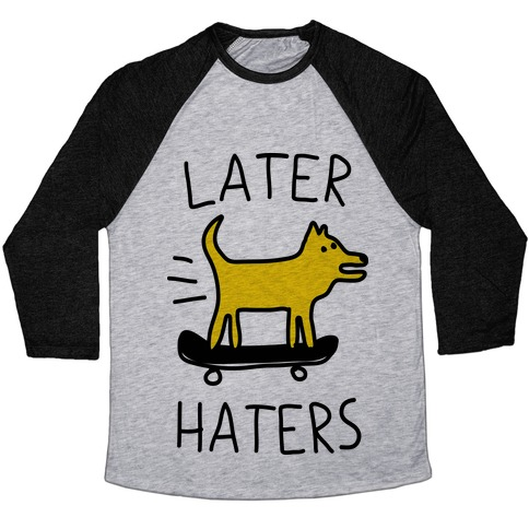 Later Haters Baseball Tee