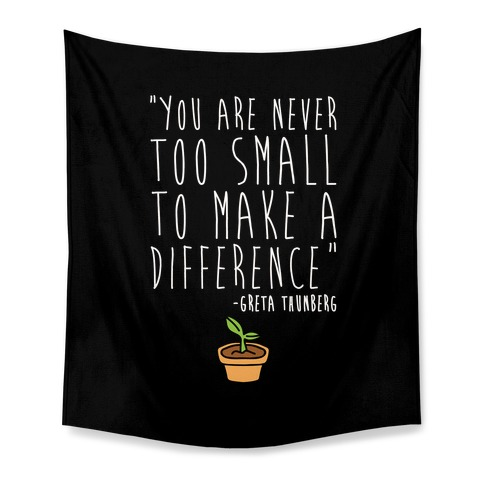 You Are Never Too Small To Make A Difference Greta Thunberg Quote Tapestry