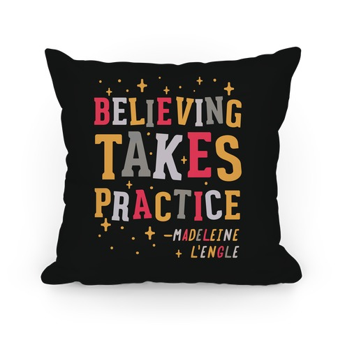Believing Takes Practice Pillow