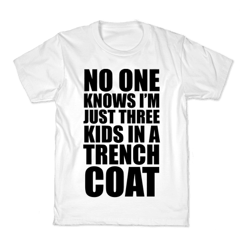 I'm Just 3 Kids In A Trench Coat Kids T-Shirt