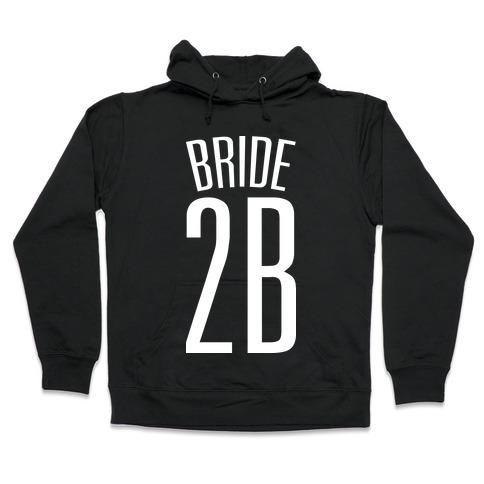 Bride 2B Hooded Sweatshirt