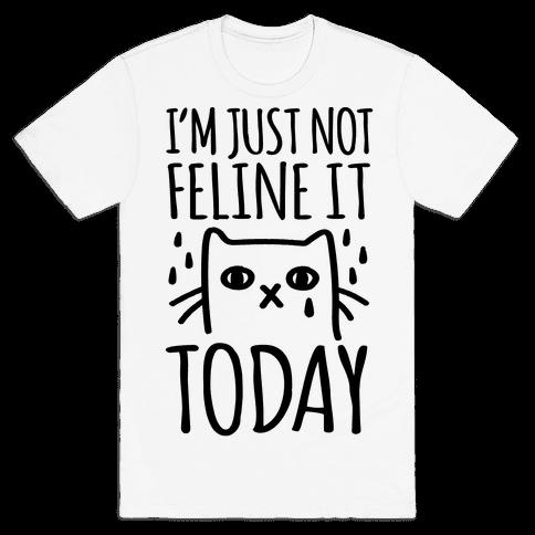 I'm Just Not Feline it Today Mens T-Shirt