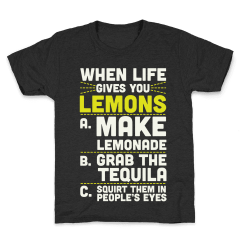 When Life Gives You Lemons Kids T-Shirt