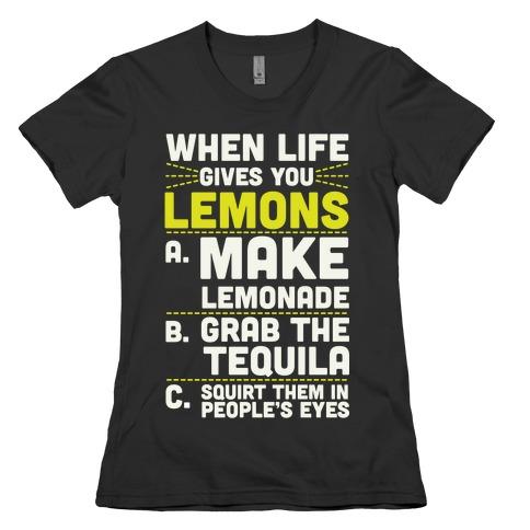 When Life Gives You Lemons Womens T-Shirt