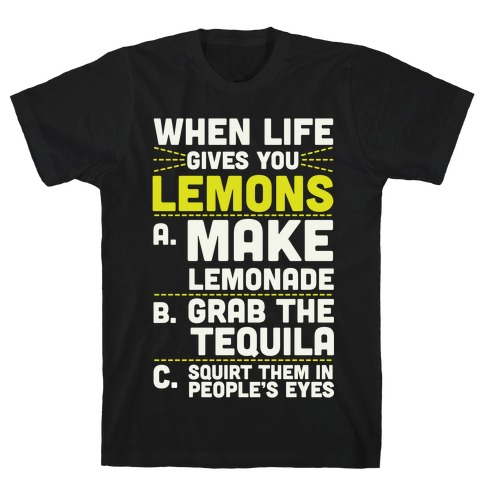 When Life Gives You Lemons Mens T-Shirt