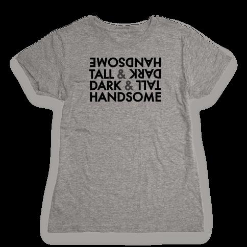 Tall & Dark & Handsome Womens T-Shirt