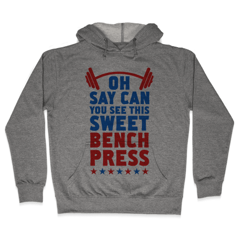 Oh Say Can You See This Sweet Bench Press Hooded Sweatshirt