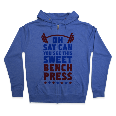 Oh Say Can You See This Sweet Bench Press Zip Hoodie