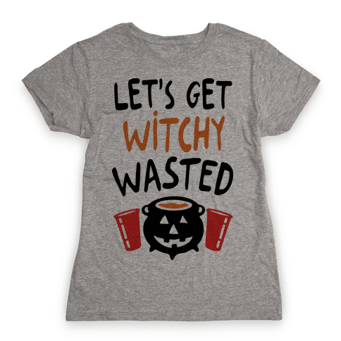 Let's Get Witchy Wasted Womens T-Shirt