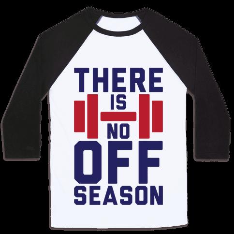 There Is No Off Season Baseball Tee