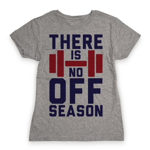 There Is No Off Season Womens T-Shirt
