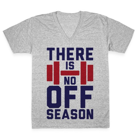 There Is No Off Season V-Neck Tee Shirt