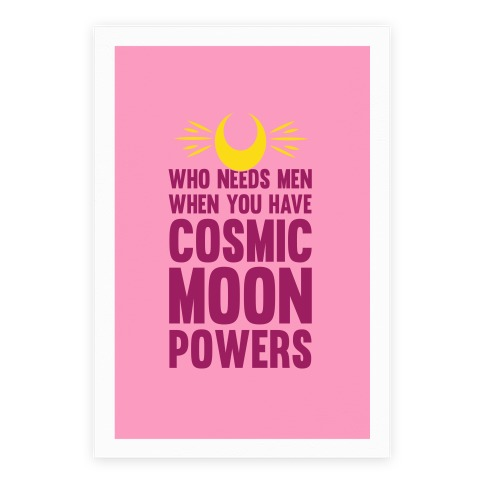 Who Needs Men When You Have Cosmic Moon Powers Poster