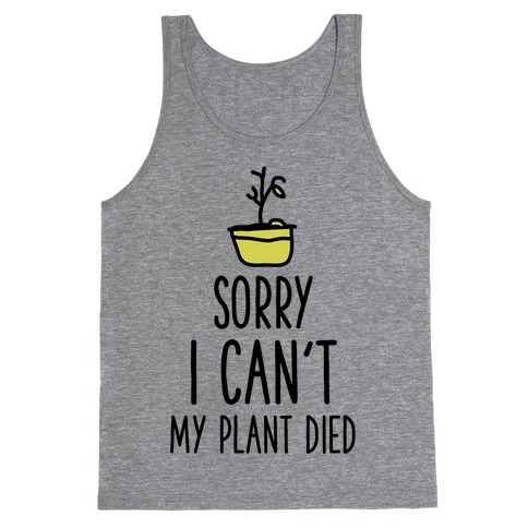 Sorry I Can't My Plant Died Tank Top