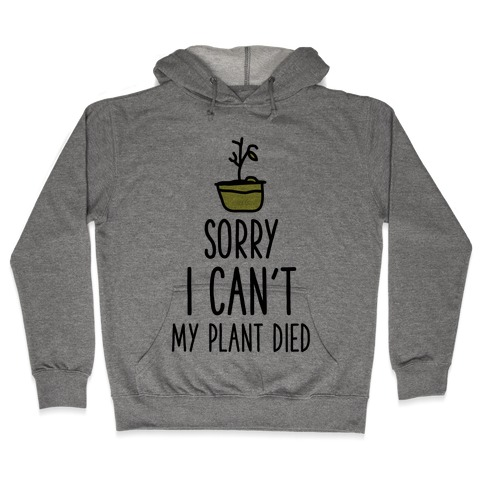 Sorry I Can't My Plant Died Hooded Sweatshirt