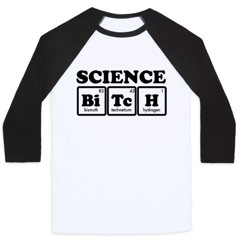 Science Bitch! Baseball Tee