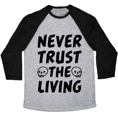 Never Trust The Living Baseball Tee