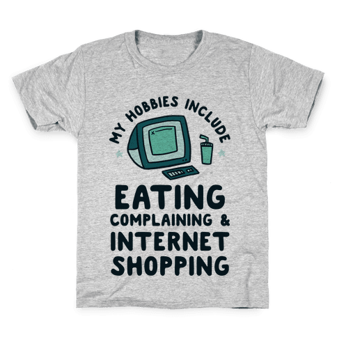 My Hobbies Include Eating, Complaining & Internet Shopping Kids T-Shirt