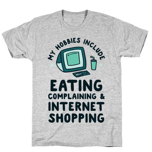 My Hobbies Include Eating, Complaining & Internet Shopping T-Shirt