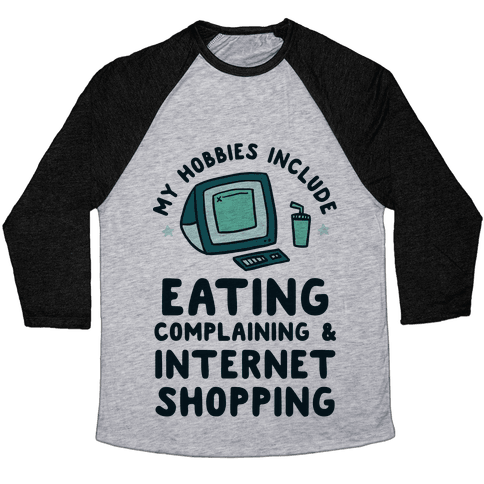 My Hobbies Include Eating, Complaining & Internet Shopping Baseball Tee