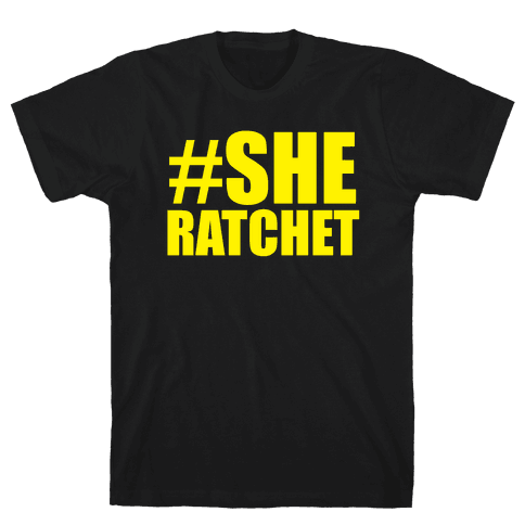 She Ratchet Mens T-Shirt