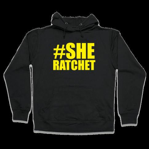 She Ratchet Hooded Sweatshirt