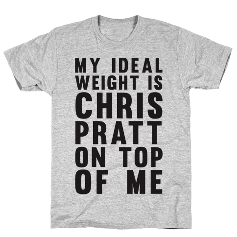 My Ideal Weight Is Chris Pratt On Top Of Me Mens T-Shirt